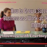 How to Grow a Successful Business as a Work-at-Home Mompreneur; Stacy Boegem interviews Courtney Ortiz
